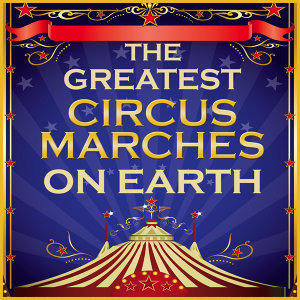 The Greatest Circus Marches on Earth