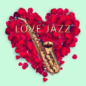 Love Jazz – Most Sexy Vibes of Sensual Jazz, Music for Lovers to Romantic Moments, Special Date with Candle and Smooth Jazz