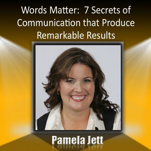 Words Matter: What to Say: 7 Secrets of Remarkable Communication Techniques That Produce Remarkable Results