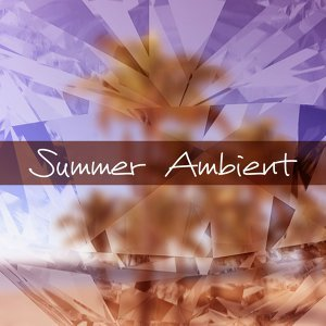 Summer Ambient – Lounge Chill, Ibiza Beach Music, Holiday 2016