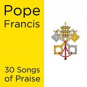 Pope Francis: 30 Songs of Praise