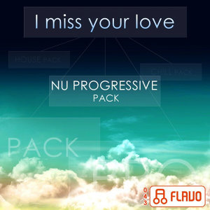 I Miss Your Love (Nu Progressive Pack)