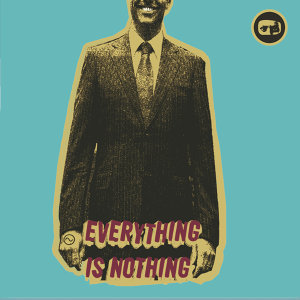 Everything Is Nothing
