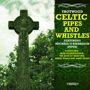 Celtic Pipes And Whistles (Digitally Remastered)