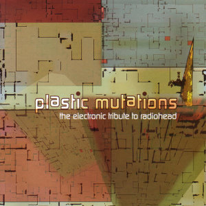 Plastic Mutations: The Electronic Tribute To Radiohead