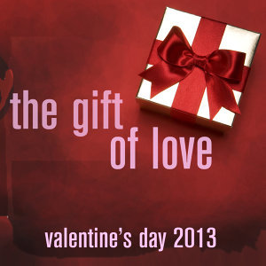 The Gift of Love: Valentine's Day 2013