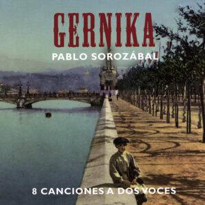 Pablo Sorozábal: Gernika y 8 Canciones a Dos Voces