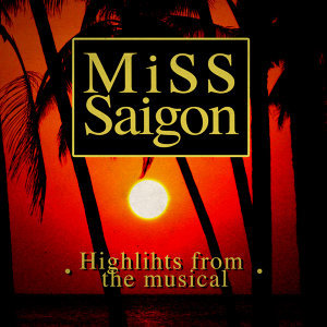 Miss Saigon (Highlights from the Musical)