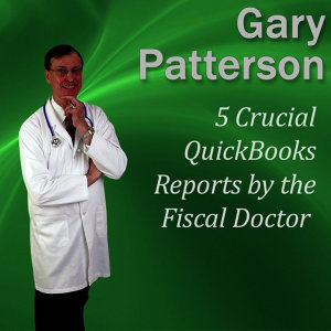 5 Crucial Quickbooks Reports By the Fiscal Doctor: Financial Mastery Series