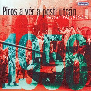 Piros a vér a pesti utcán - Magyar írók 1956-ban