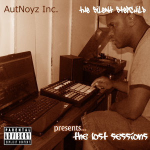 AutNoyz Inc. and The Silent Stepchild presents... The Lost Sessions
