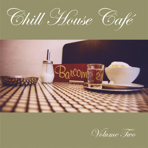 Chill House Cafe Vol. 2
