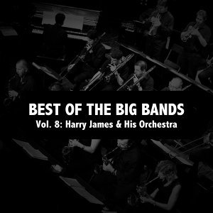 Best of the Big Bands, Vol. 8: Harry James & His Orchestra