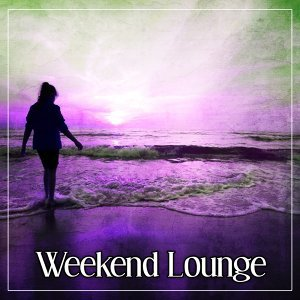 Weekend Lounge - Chill Out Empire, Sunrise, Positive Energy