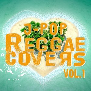 J-POP REGGAE COVERS Vol.1