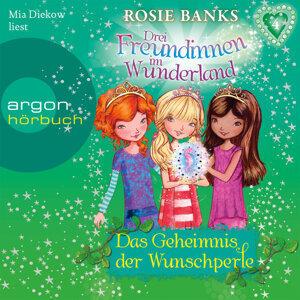 Drei Freundinnen im Wunderland, Folge 4: Das Geheimnis der Wunschperle - Ungekürzte Fassung