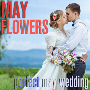 May Flowers - Perfect May Wedding