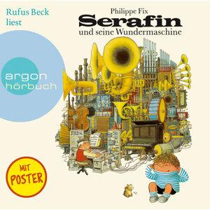 Serafin und seine Wundermaschine - Ungekürzte Fassung