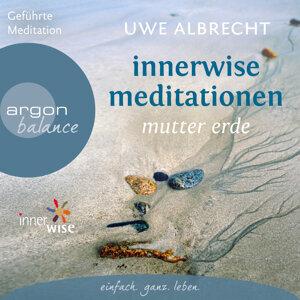 Innerwise Meditationen - Mutter Erde - Ungekürzte Fassung