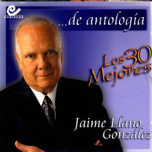 30 Mejores: Jaime Llano González... De Antología
