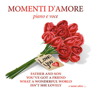 Momenti d' amore - Father and son - You 've got a friend -  Sunny - Isn't she lovely - Your song