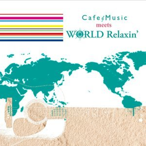 Cafe Music meets WORLD Relaxin'