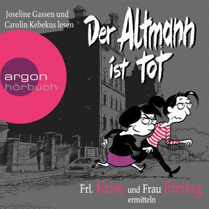 Frl. Krise und Frau Freitag ermitteln: Der Altmann ist tot - Gekürzte Fassung