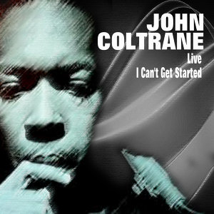 John Coltrane Live - I Can't Get Started