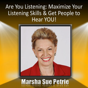Are You Listening: Maximize Your Listening Skills & Get People to Hear You!