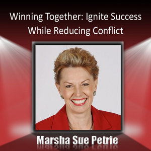 Winning Together Through Conflict Management: Ignite Success While Reducing Conflict