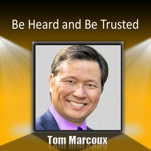Be Heard and Be Trusted: How Can You Use Secrets of the Greatest Communications to Get What You Want