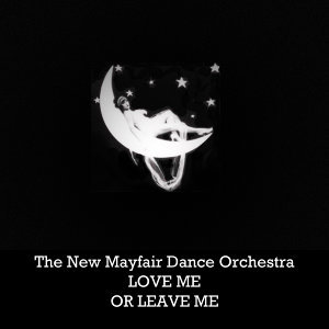 The New Mayfair Dance Orchestra, Love Me or Leave Me