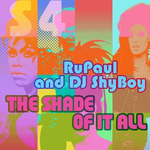 The Shade of It All (feat. The Cast of RuPaul's Drag Race)
