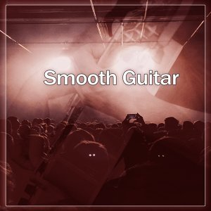 Smooth Guitar – Night Guitar, Restaurant Music, Café Lounge,Background Sounds, Best Smooth Jazz