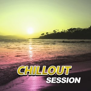 Chillout Session – Collection of Most Beautiful Chill Out Music, Chill Yourself, Relaxation Music