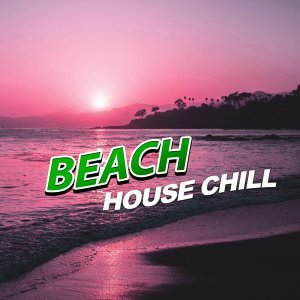Beach House Chill - Beach Party, Chilling, Relaxation, Holiday Chillout, Relax Yourself