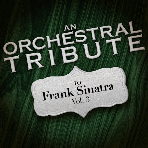 An Orchestral Tribute to Frank Sinatra, Vol. 3