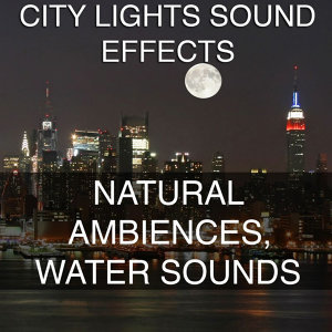 City Lights Sound Effects 4 - Natural Ambiences, Water Sounds