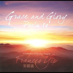 Grace and Glory: Psalm 84