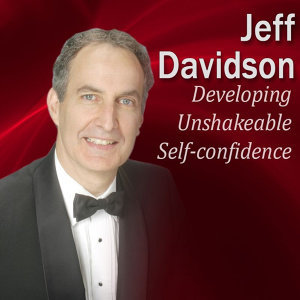 Developing Unshakeable Self-Confidence: How to Be the One Who Everyone Looks Up To