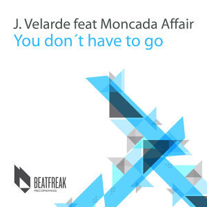 You Don't Have to Go (feat. Moncada Affair) - Single