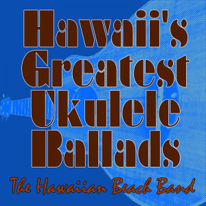 Hawaii's Greatest Ukulele Ballads