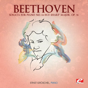 Beethoven: Sonata for Piano No. 24 in F-Sharp Major, Op. 78 (Digitally Remastered)