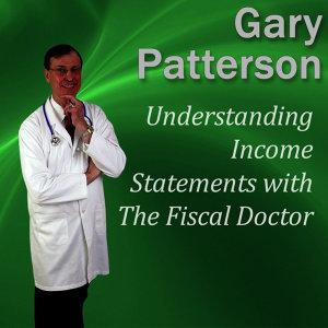 Understanding Income Statements With the Fiscal Doctor