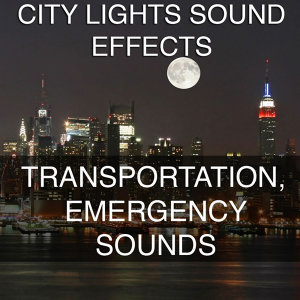 City Lights Sound Effects 3 - Transportation, Emergency Sounds
