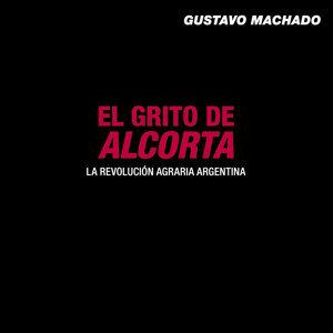 El Grito de Alcorta - La Revolución Agraria Argentina