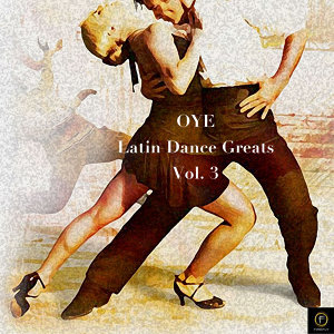 Oye, Latin Dance Greats Vol. 3