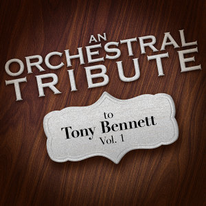 An Orchestral Tribute to Tony Bennett, Vol. 1