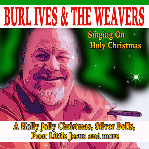 Burt Ives & The Weavers - Singing On Holy Christmas