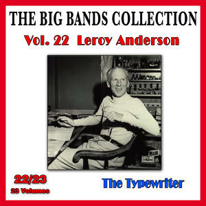 The Big Bands Collection, Vol. 22/23: Leroy Anderson - The Typewriter